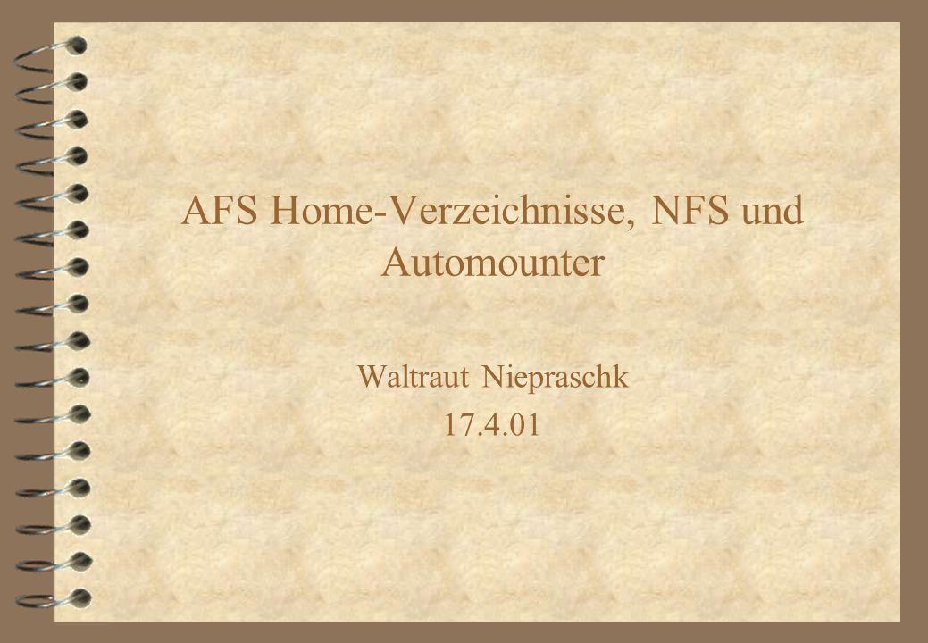 AFS Home-Verzeichnisse, NFS und Automounter Waltraut Niepraschk 17.4.01