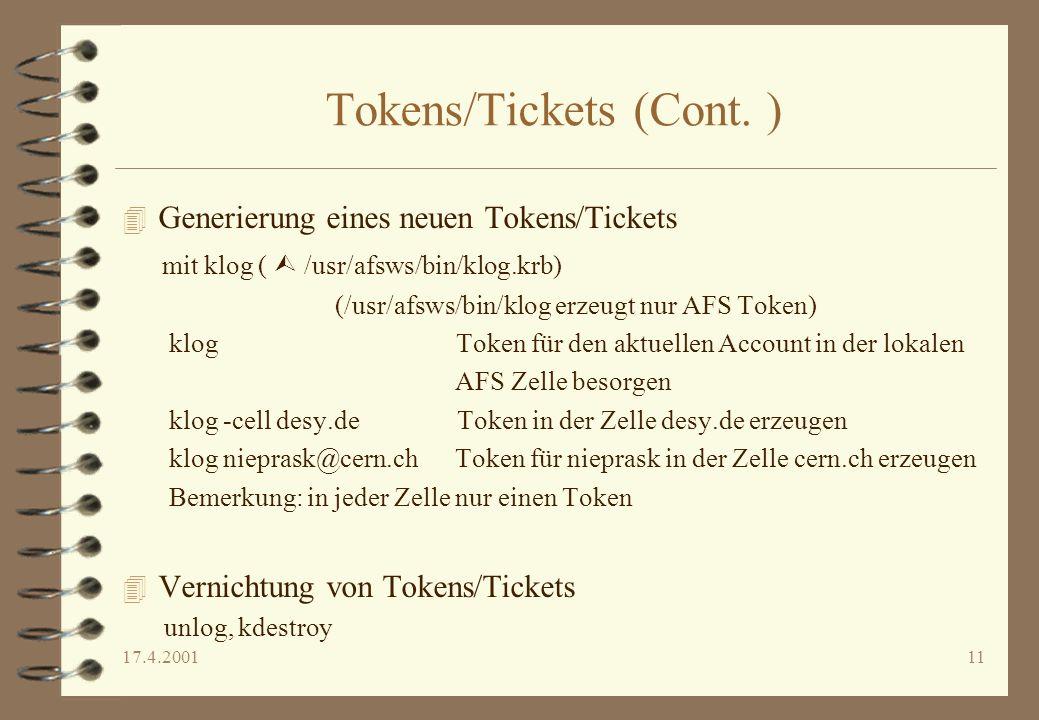 17.4.200111 Tokens/Tickets (Cont. ) 4 Generierung eines neuen Tokens/Tickets mit klog ( /usr/afsws/bin/klog.krb) (/usr/afsws/bin/klog erzeugt nur AFS