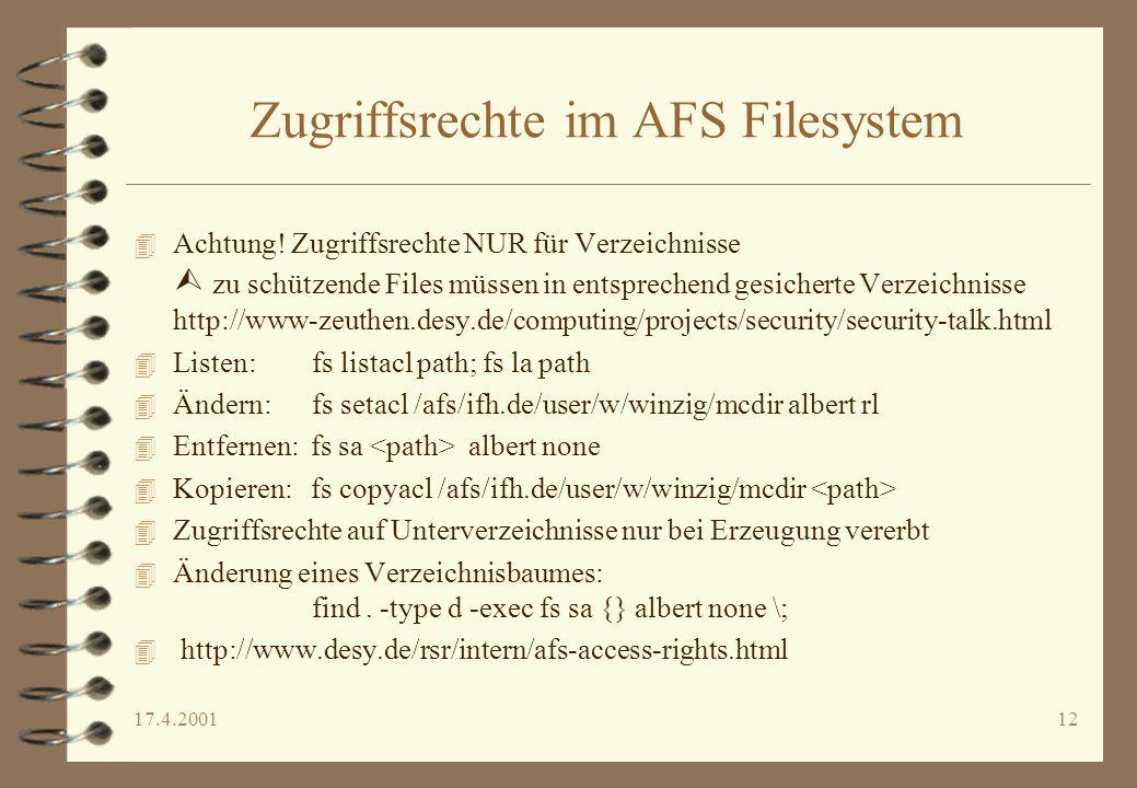 17.4.200112 Zugriffsrechte im AFS Filesystem 4 Achtung! Zugriffsrechte NUR für Verzeichnisse zu schützende Files müssen in entsprechend gesicherte Ver