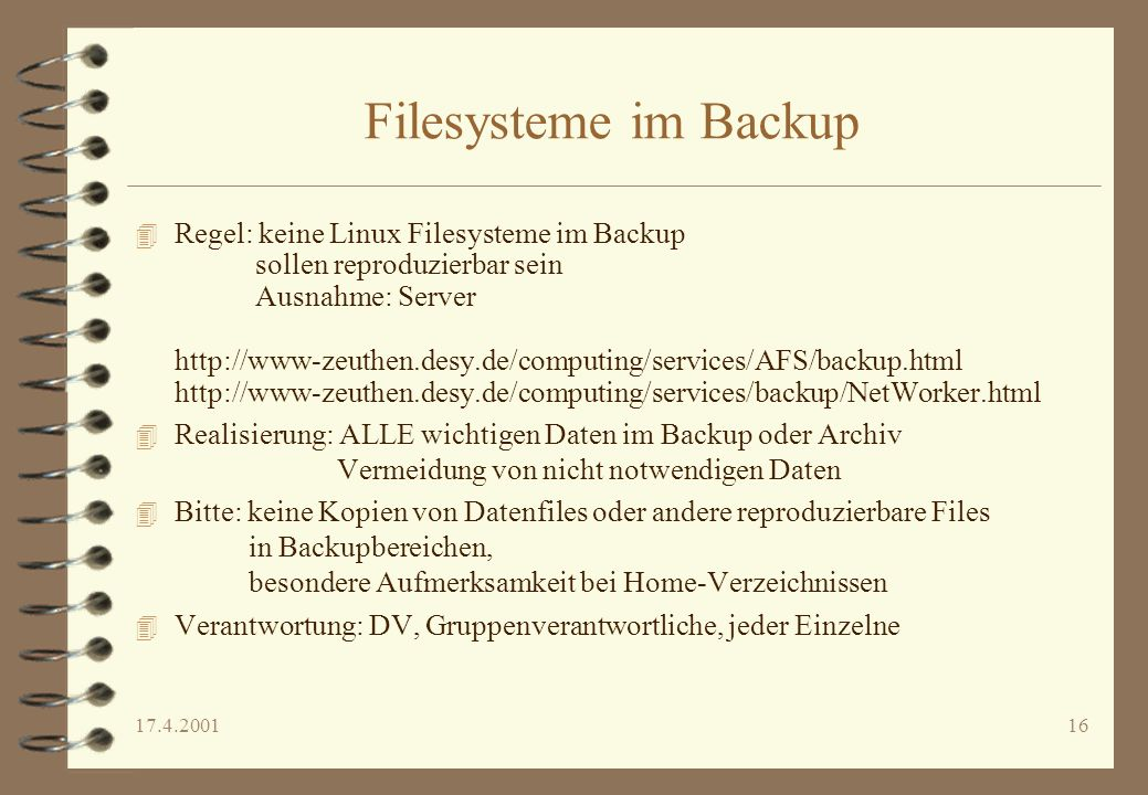 17.4.200116 Filesysteme im Backup 4 Regel: keine Linux Filesysteme im Backup sollen reproduzierbar sein Ausnahme: Server http://www-zeuthen.desy.de/co