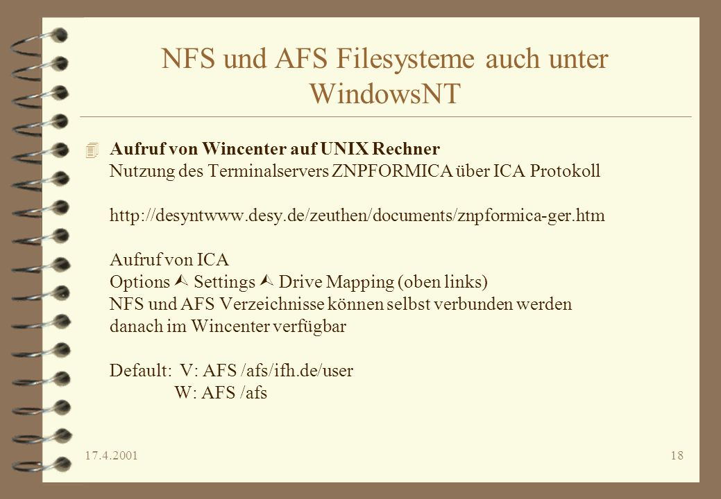 17.4.200118 NFS und AFS Filesysteme auch unter WindowsNT 4 Aufruf von Wincenter auf UNIX Rechner Nutzung des Terminalservers ZNPFORMICA über ICA Proto