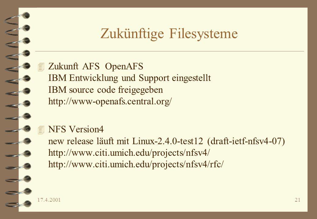 17.4.200121 Zukünftige Filesysteme 4 Zukunft AFS OpenAFS IBM Entwicklung und Support eingestellt IBM source code freigegeben http://www-openafs.centra