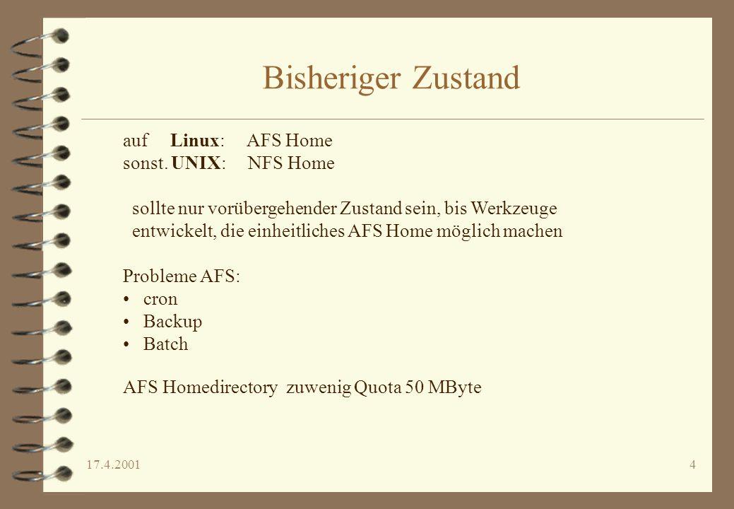 17.4.20014 Bisheriger Zustand auf Linux: AFS Home sonst. UNIX: NFS Home sollte nur vorübergehender Zustand sein, bis Werkzeuge entwickelt, die einheit
