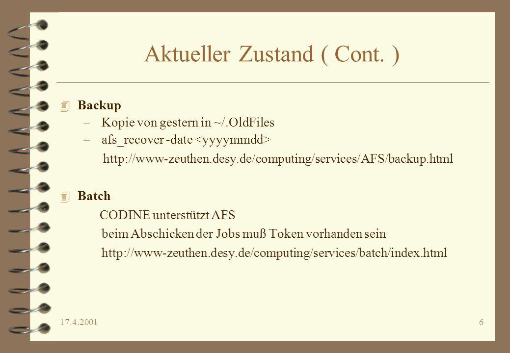 17.4.20016 Aktueller Zustand ( Cont. ) 4 Backup – Kopie von gestern in ~/.OldFiles – afs_recover -date http://www-zeuthen.desy.de/computing/services/A