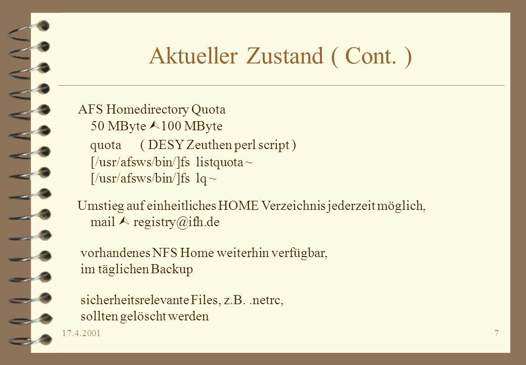 17.4.20017 Aktueller Zustand ( Cont. ) AFS Homedirectory Quota 50 MByte 100 MByte quota ( DESY Zeuthen perl script ) [/usr/afsws/bin/]fs listquota ~ [