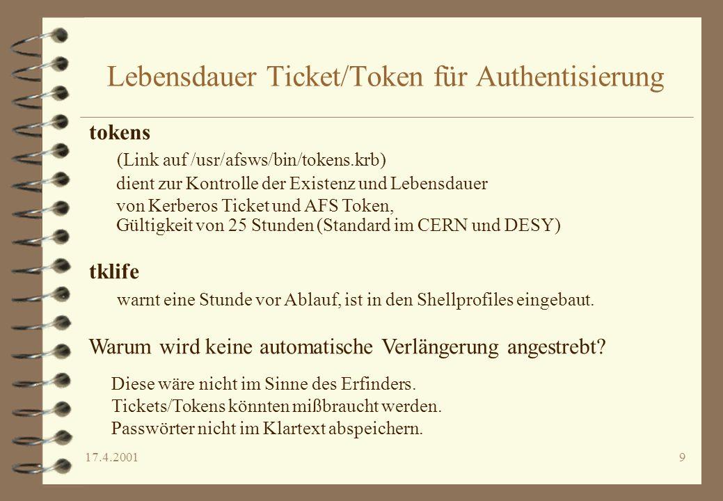 17.4.20019 Lebensdauer Ticket/Token für Authentisierung tokens (Link auf /usr/afsws/bin/tokens.krb) dient zur Kontrolle der Existenz und Lebensdauer v