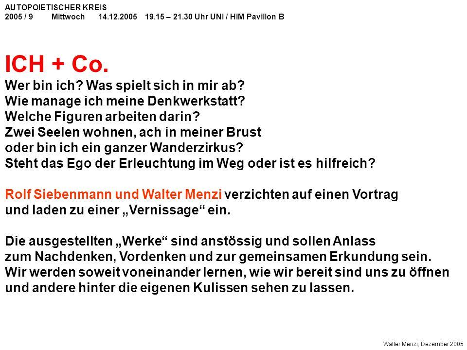 AUTOPOIETISCHER KREIS 2005 / 9Mittwoch14.12.200519.15 – 21.30 Uhr UNI / HIM Pavillon B ICH + Co.