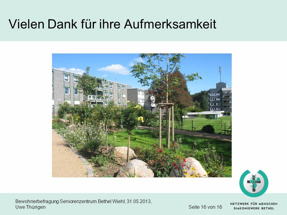 Bewohnerbefragung Seniorenzentrum Bethel Wiehl, 31.05.2013, Uwe Thürigen Seite 16 von 16 Vielen Dank für ihre Aufmerksamkeit