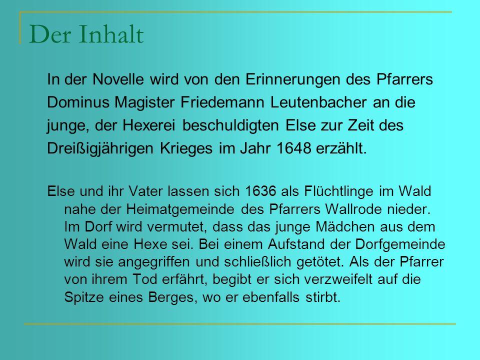 Die Hauptpersonen Dominus Magister Friedemann Leutenbacher: Pfarrer der Gemeinde Wallrode Else: Beiname von der Tanne aufgrund der Hütte neben der hohen Tanne, in der sie gemeinsam mit ihrem Vater wohnt.
