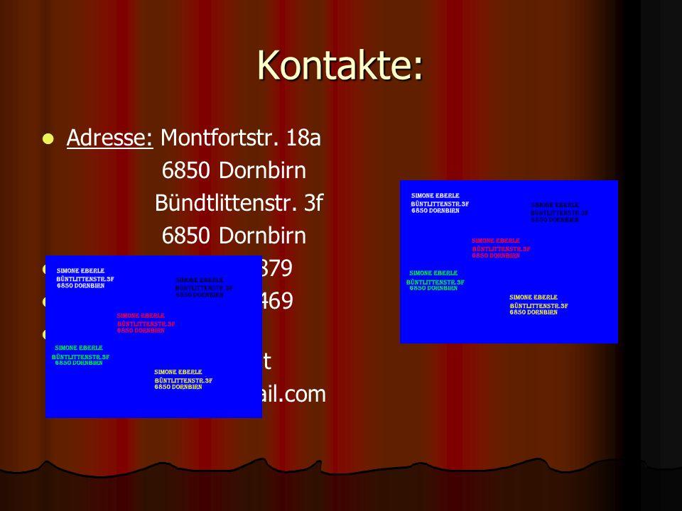 Kontakte: Adresse: Montfortstr. 18a 6850 Dornbirn Bündtlittenstr. 3f 6850 Dornbirn Tele.: 06504776879 Handy: 06648795469 E-Mail: simi_eberle@gmx.at si
