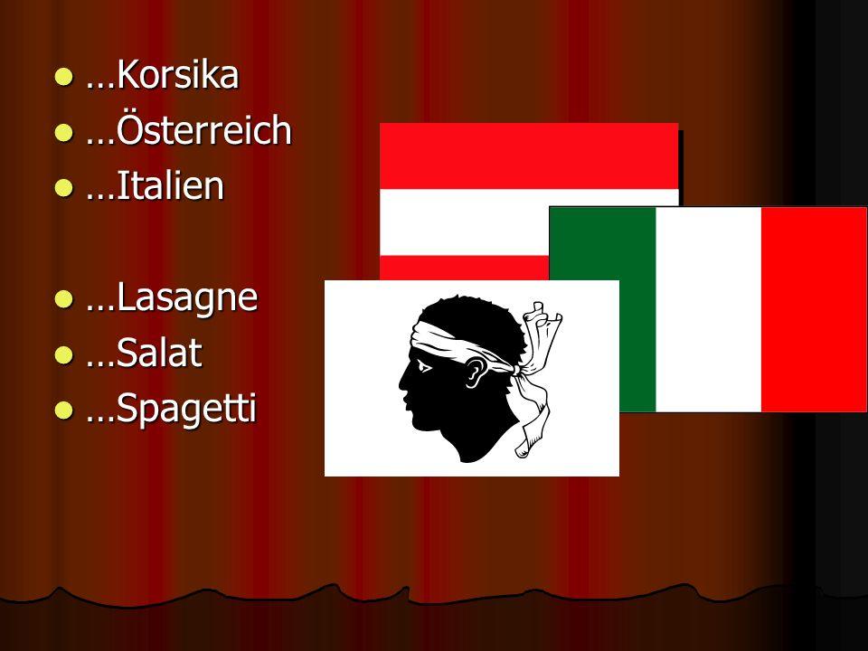 …Korsika …Österreich …Italien …Lasagne …Salat …Spagetti