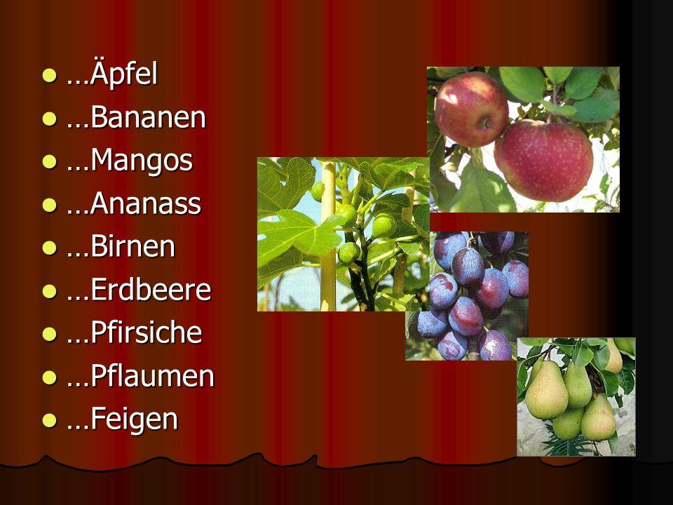 …Äpfel …Bananen …Mangos …Ananass …Birnen …Erdbeere …Pfirsiche …Pflaumen …Feigen