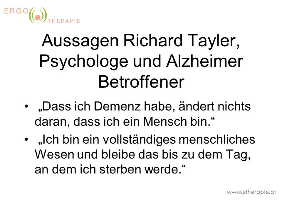 Aussagen Richard Tayler, Psychologe und Alzheimer Betroffener Dass ich Demenz habe, ändert nichts daran, dass ich ein Mensch bin. Ich bin ein vollstän