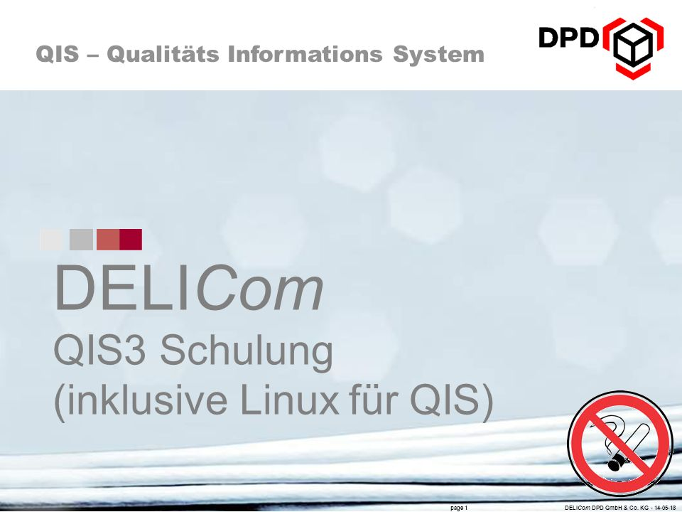 QIS – Qualitäts Informations System page 1 DELICom DPD GmbH & Co. KG - 14-05-18 DELICom QIS3 Schulung (inklusive Linux für QIS)