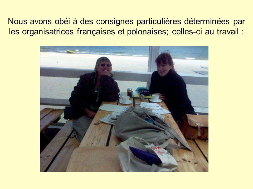 Nous avons obéi à des consignes particulières déterminées par les organisatrices françaises et polonaises; celles-ci au travail :