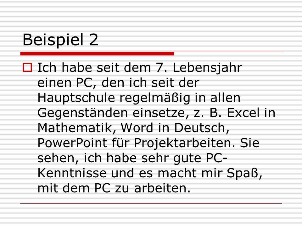 Beispiel 2 Ich habe seit dem 7. Lebensjahr einen PC, den ich seit der Hauptschule regelmäßig in allen Gegenständen einsetze, z. B. Excel in Mathematik