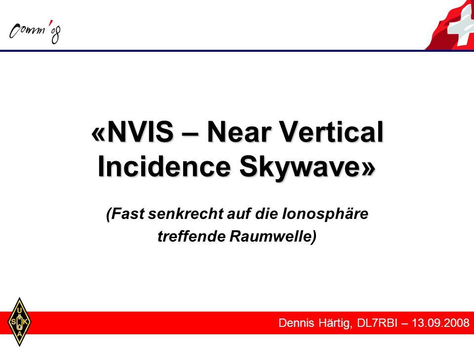 «NVIS – Near Vertical Incidence Skywave» (Fast senkrecht auf die Ionosphäre treffende Raumwelle) Dennis Härtig, DL7RBI – 13.09.2008
