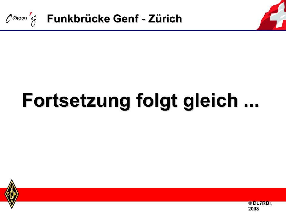 Funkbrücke Genf - Zürich Fortsetzung folgt gleich... © DL7RBI, 2008