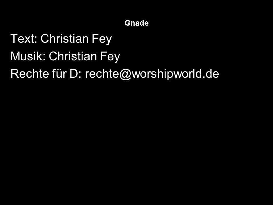 Gnade Text: Christian Fey Musik: Christian Fey Rechte für D: rechte@worshipworld.de
