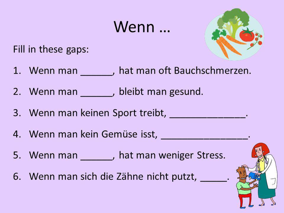 Wenn … Fill in these gaps: 1.Wenn man ______, hat man oft Bauchschmerzen.