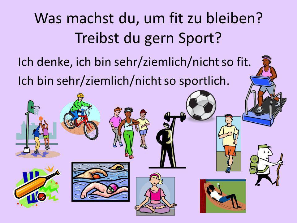 Was machst du, um fit zu bleiben.Treibst du gern Sport.