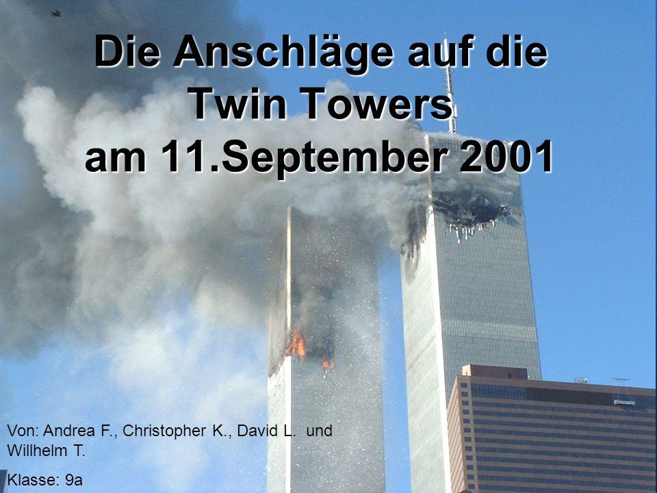 1 Die Anschläge auf die Twin Towers am 11.September 2001 Von: Andrea F., Christopher K., David L.