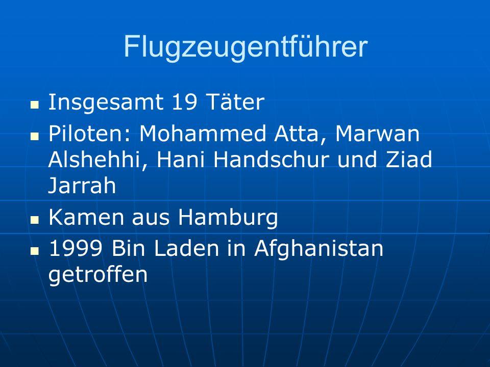 Flugzeugentführer Insgesamt 19 Täter Piloten: Mohammed Atta, Marwan Alshehhi, Hani Handschur und Ziad Jarrah Kamen aus Hamburg 1999 Bin Laden in Afghanistan getroffen
