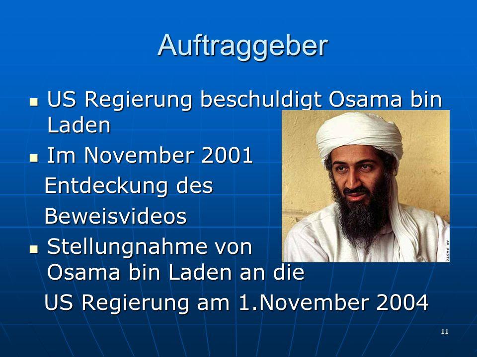 Auftraggeber Auftraggeber US Regierung beschuldigt Osama bin Laden US Regierung beschuldigt Osama bin Laden Im November 2001 Im November 2001 Entdeckung des Entdeckung des Beweisvideos Beweisvideos Stellungnahme von Osama bin Laden an die Stellungnahme von Osama bin Laden an die US Regierung am 1.November 2004 US Regierung am 1.November 2004 11