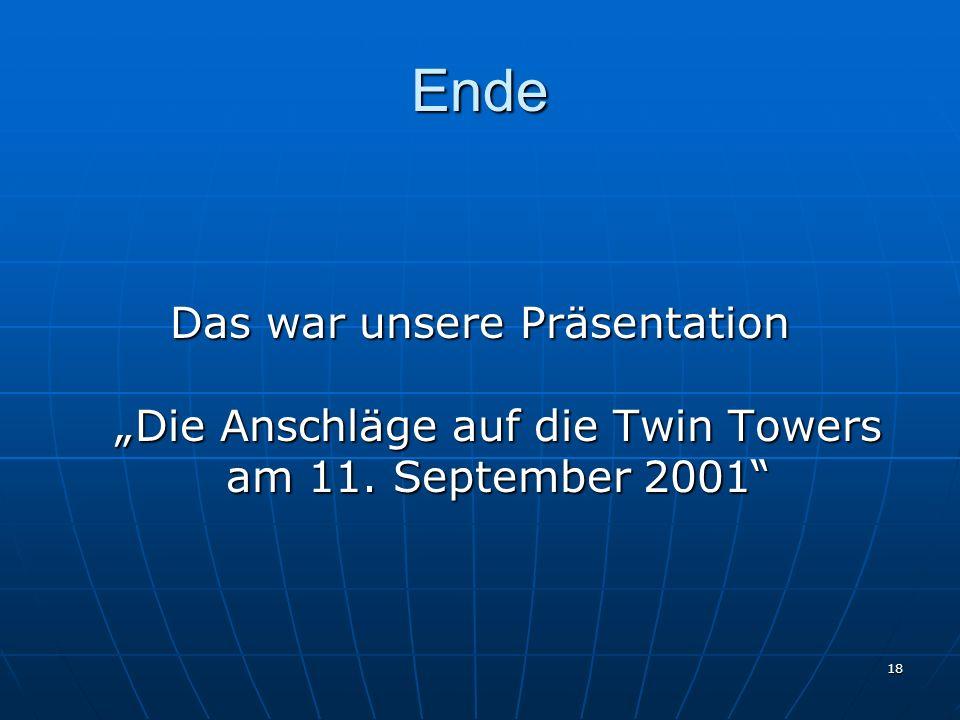 18 Ende Das war unsere Präsentation Die Anschläge auf die Twin Towers am 11. September 2001