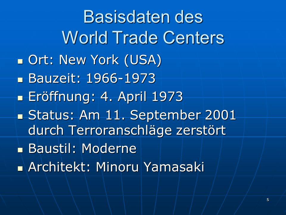 5 Basisdaten des World Trade Centers Ort: New York (USA) Ort: New York (USA) Bauzeit: 1966-1973 Bauzeit: 1966-1973 Eröffnung: 4.
