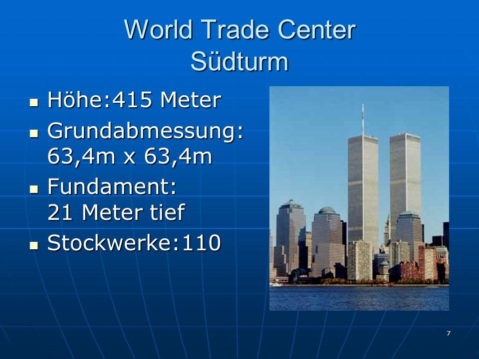 7 World Trade Center Südturm Höhe:415 Meter Höhe:415 Meter Grundabmessung: 63,4m x 63,4m Grundabmessung: 63,4m x 63,4m Fundament: 21 Meter tief Fundament: 21 Meter tief Stockwerke:110 Stockwerke:110
