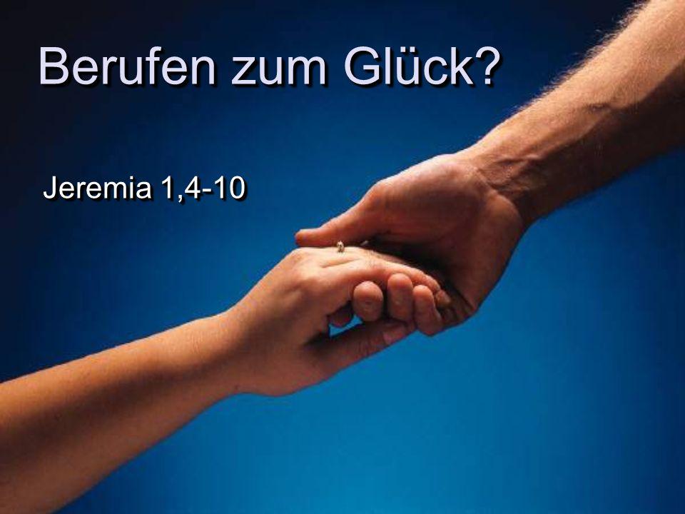 Berufen zum Glück? Jeremia 1,4-10