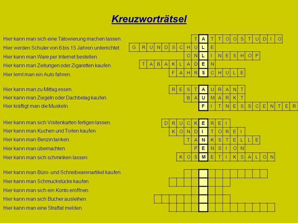 Kreuzworträtsel Hier kann man sich eine Tätowierung machen lassen. Hier werden Schüler von 6 bis 15 Jahren unterrichtet. Hier kann man Ware per Intern
