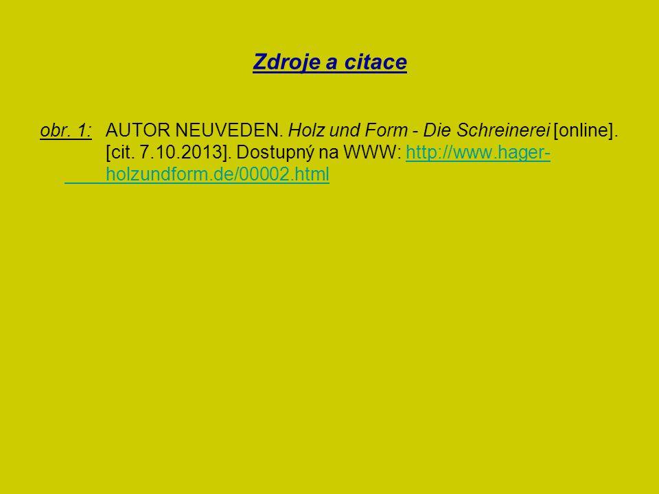 Zdroje a citace obr. 1: AUTOR NEUVEDEN. Holz und Form - Die Schreinerei [online]. [cit. 7.10.2013]. Dostupný na WWW: http://www.hager- holzundform.de/