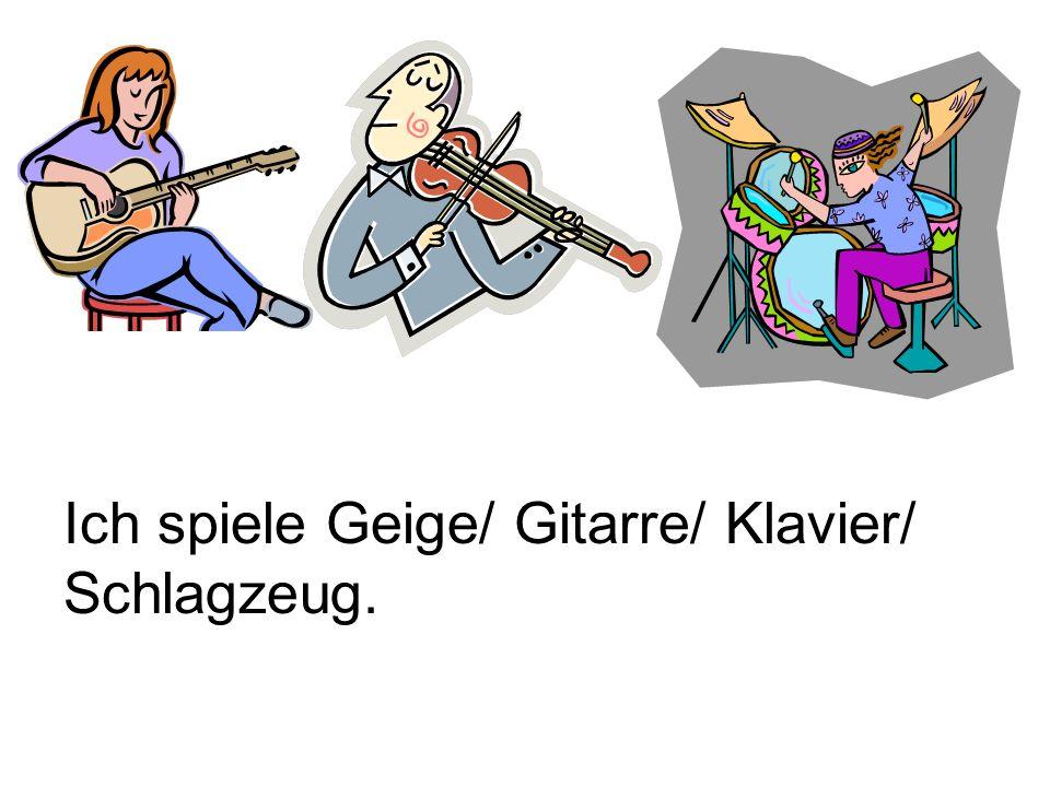 Ich spiele Geige/ Gitarre/ Klavier/ Schlagzeug.
