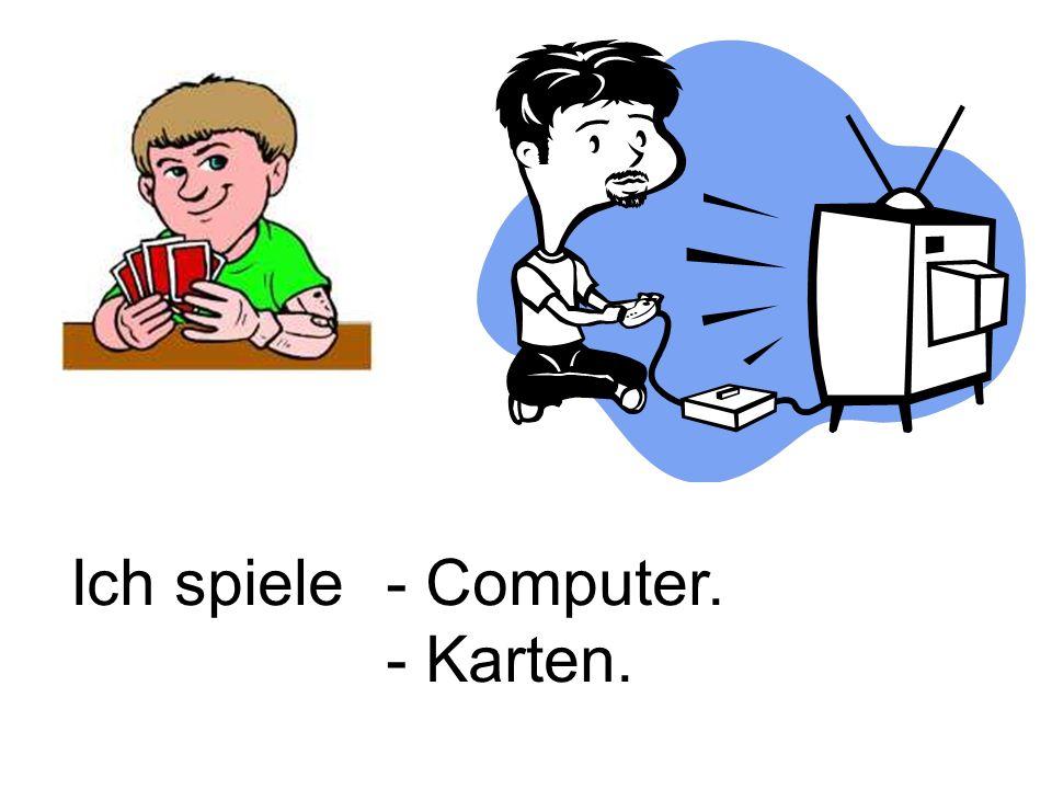 Ich spiele - Computer. - Karten.