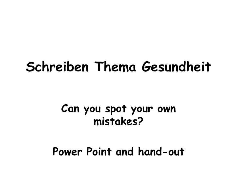 Schreiben Thema Gesundheit Can you spot your own mistakes? Power Point and hand-out