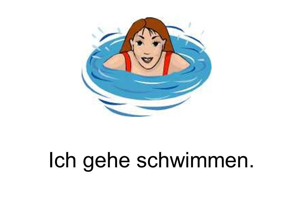 Ich gehe schwimmen.