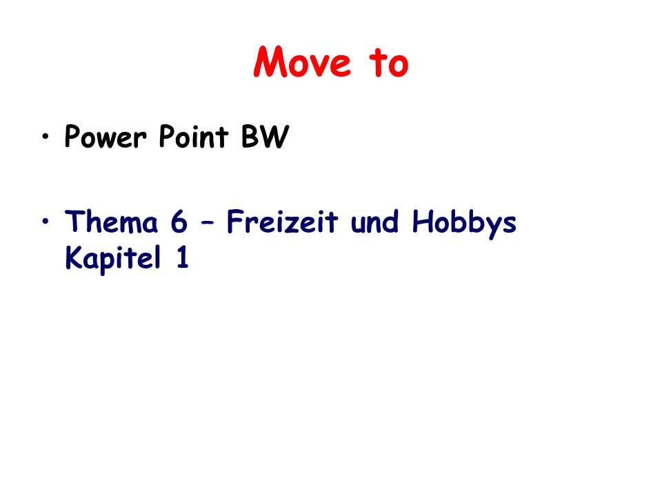 Move to Power Point BW Thema 6 – Freizeit und Hobbys Kapitel 1