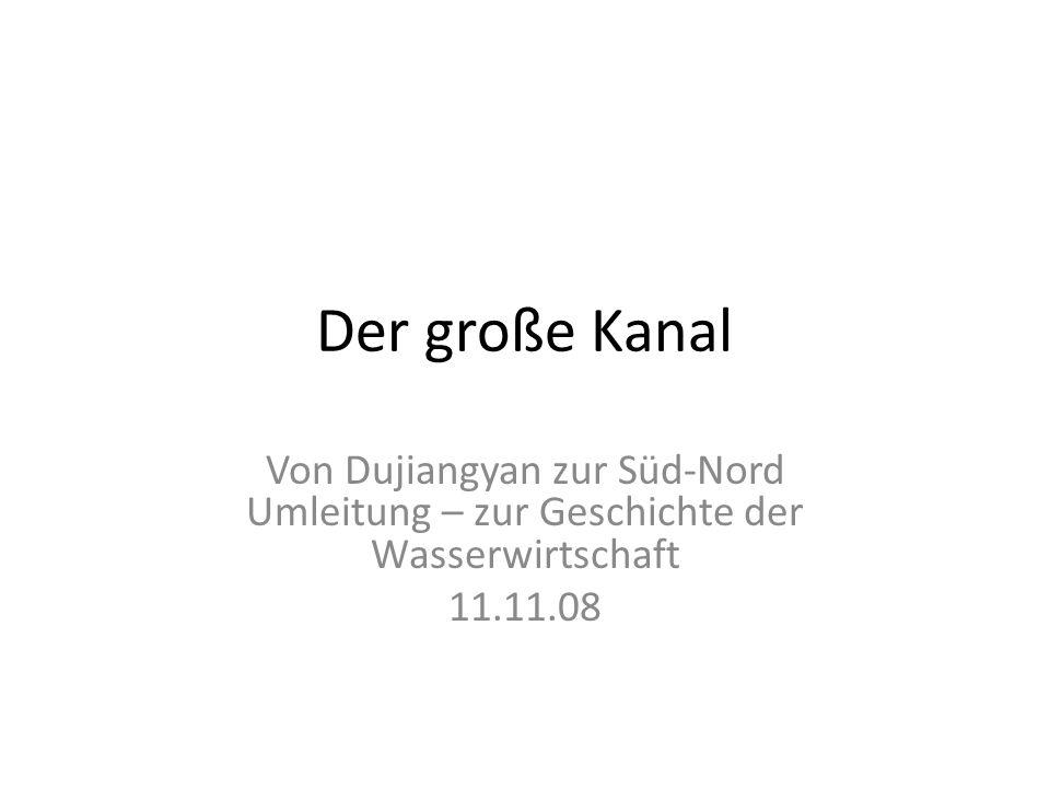 Der große Kanal Von Dujiangyan zur Süd-Nord Umleitung – zur Geschichte der Wasserwirtschaft 11.11.08