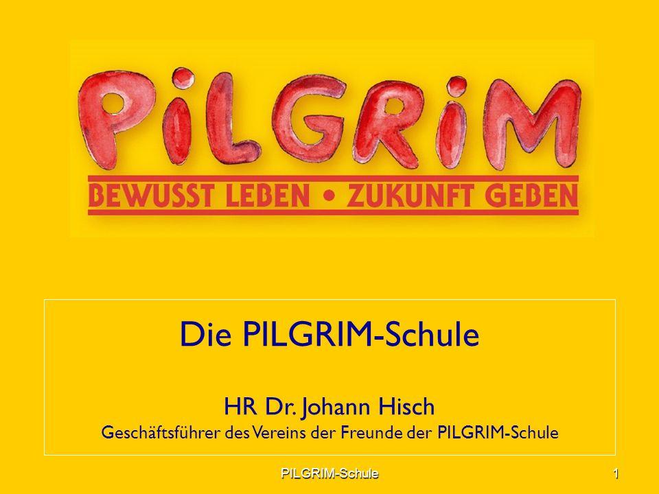 Die PILGRIM-Schule HR Dr. Johann Hisch Geschäftsführer des Vereins der Freunde der PILGRIM-Schule 1PILGRIM-Schule