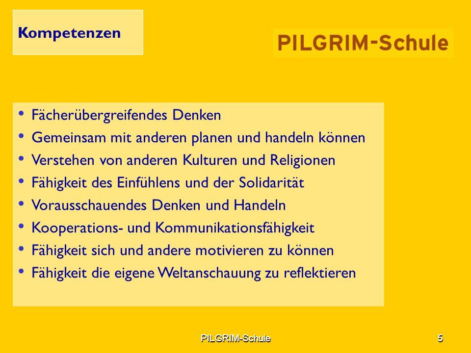 PILGRIM-Schule5PILGRIM-Schule5 Kompetenzen Fächerübergreifendes Denken Gemeinsam mit anderen planen und handeln können Verstehen von anderen Kulturen