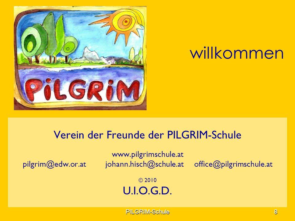 Verein der Freunde der PILGRIM-Schule www.pilgrimschule.at pilgrim@edw.or.at johann.hisch@schule.at office@pilgrimschule.at © 2010 U.I.O.G.D. willkomm