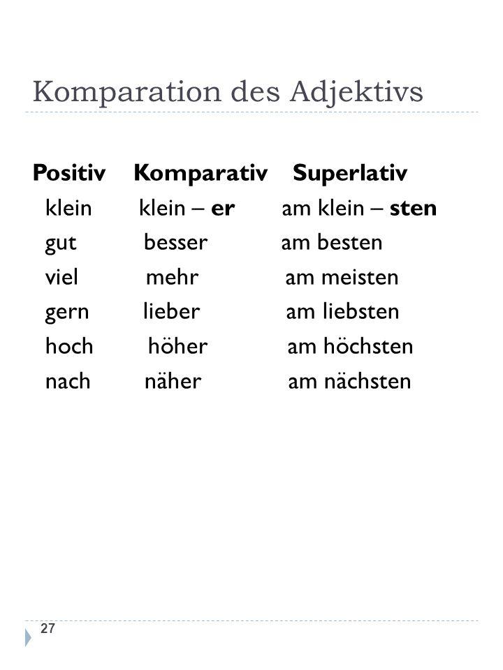 Komparation des Adjektivs 27 Positiv Komparativ Superlativ klein klein – er am klein – sten gut besser am besten viel mehr am meisten gern lieber am l