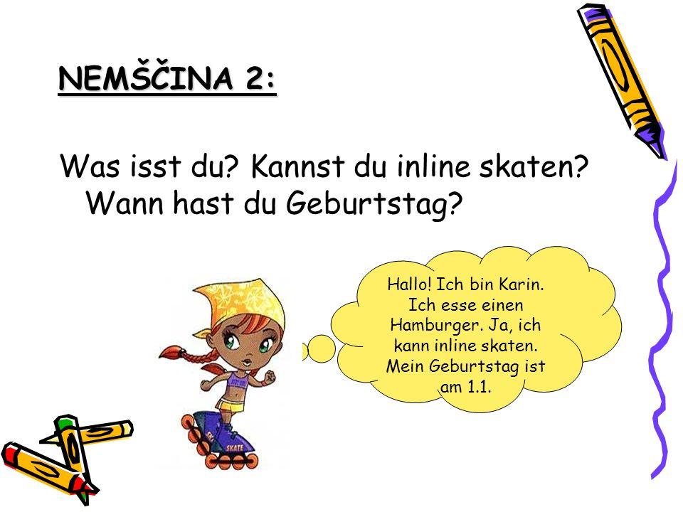 NEMŠČINA 2: Was isst du? Kannst du inline skaten? Wann hast du Geburtstag? Hallo! Ich bin Karin. Ich esse einen Hamburger. Ja, ich kann inline skaten.