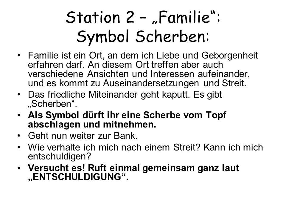 Station 2 – Familie: Symbol Scherben: Familie ist ein Ort, an dem ich Liebe und Geborgenheit erfahren darf. An diesem Ort treffen aber auch verschiede