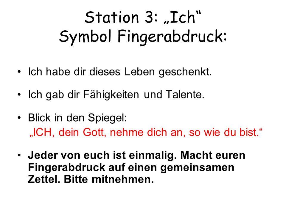Station 3: Ich Symbol Fingerabdruck: Ich habe dir dieses Leben geschenkt. Ich gab dir Fähigkeiten und Talente. Blick in den Spiegel: ICH, dein Gott, n