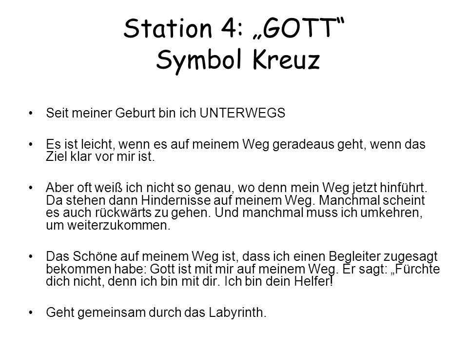Station 4: GOTT Symbol Kreuz Seit meiner Geburt bin ich UNTERWEGS Es ist leicht, wenn es auf meinem Weg geradeaus geht, wenn das Ziel klar vor mir ist