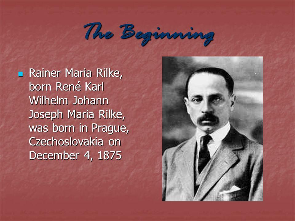The Beginning Rainer Maria Rilke, born René Karl Wilhelm Johann Joseph Maria Rilke, was born in Prague, Czechoslovakia on December 4, 1875 Rainer Mari