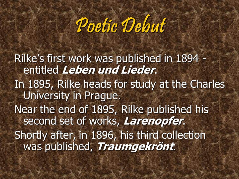 Poetic Debut Rilkes first work was published in 1894 - entitled Leben und Lieder.